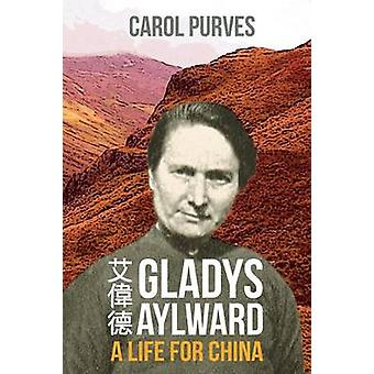 Gladys Aylward A Life for China by Purves & Carol