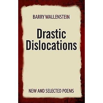 Drastic Dislocations New and Selected Poems by Wallenstein & Barry