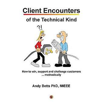 Incontri con i clienti del tipo tecnico Come ottenere supporto e sfidare i clienti ... metodicamente con le best practice degli strumenti ICON9s per gli ingegneri sul campo di Betts & Andrew K