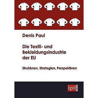 Die Textil und Bekleidungsindustrie der EU by Paul & Denis
