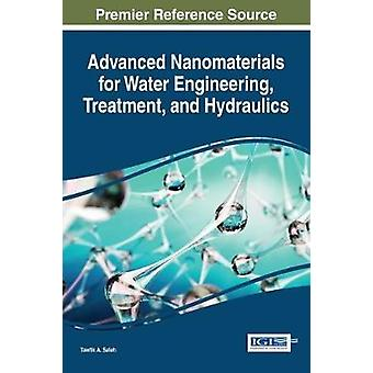 Advanced Nanomaterials for Water Engineering Treatment and Hydraulics by Saleh & Tawfik A.