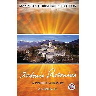 MAXIMS OF CHRISTIAN PERFECTION THE WRITINGS OF BLESSED ANTONIO ROSMINI by BLESSED ANTONIO & ROSMINI
