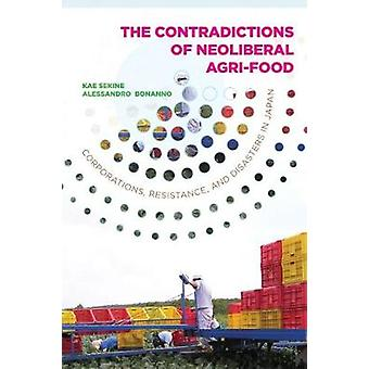 Contradictions of Neoliberal AgriFood Corporations Resistance and Disasters in Japan by Sekine & Kae