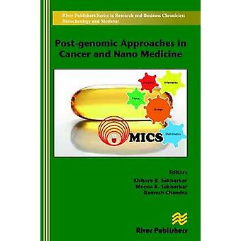 Postgenomic Approaches in Cancer and Nano Medicine by Sakharkar & Kishore R.