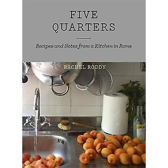 Five Quarters - Recipes and Notes from a Kitchen in Rome by Rachel Rod