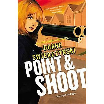 Point and Shoot by Duane Swierczynski - 9780316133302 Book