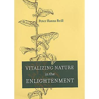 Vitalizing Nature in the Enlightenment de Peter Hanns Reill - 9780520