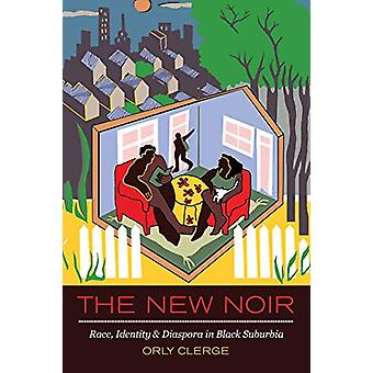 The New Noir - Race - Identity - and Diaspora in Black Suburbia by Orl