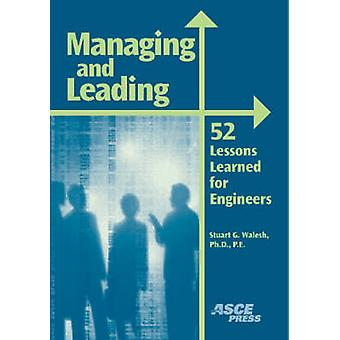 Managing and Leading - 52 Lessons Learned for Engineers by Stuart Wale