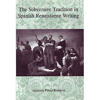 The Subversive Tradition in Spanish Renaissance Writing by Antonio Pe