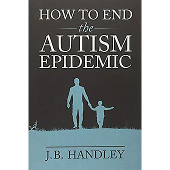 How to End the Autism Epidemic - Revealing the Truth About Vaccines by