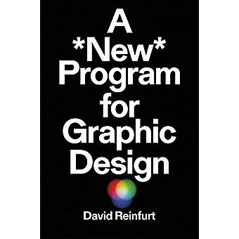 A New Program for Graphic Design by David Reinfurt - 9781941753217 Bo