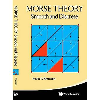 Morse Theory - Smooth and Discrete by Kevin P. Knudson - 9789814630962