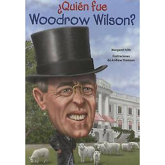 Quien Fue Woodrow Wilson? by Margaret Frith - 9781631134319 Book