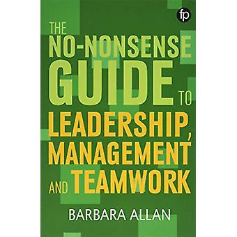 The No-Nonsense Guide to Leadership - Management and Teamwork by Prof