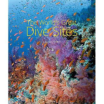 The World's Great Dive Sites by Lawson Wood - 9781912081080 Book