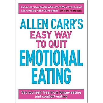 Allen Carr's Easy Way to Quit Emotional Eating - Set yourself free fro