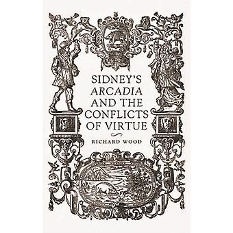 SidneyS Arcadia and the Conflicts of Virtue by Richard James Wood