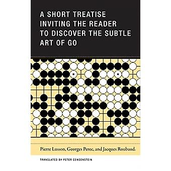 A Short Treatise Inviting the Reader to Discover the Subtle Art of Go by Lusson & PierreRoubaud & JacquesPerec & Georges