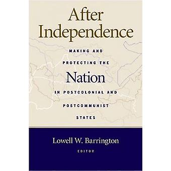 After Independence - Making and Protecting the Nation in Postcolonial