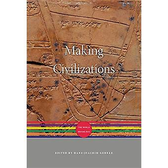 Making Civilizations  The World before 600 by General editor Akira Iriye & General editor J rgen Osterhammel & Translated by Erik Butler & Translated by Peter Lewis & Edited by Hans Joachim Gehrke & Contributions by Hermann Parzinger & Contributi
