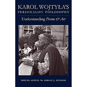 Karol Wojtyla's Personalt Philosophy: Understanding 'Person and Act'