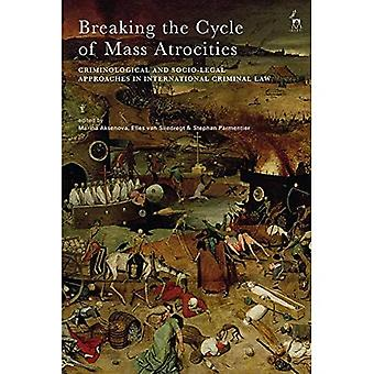 Breaking the Cycle of Mass� Atrocities: Criminological and Socio-Legal Approaches in International Criminal Law