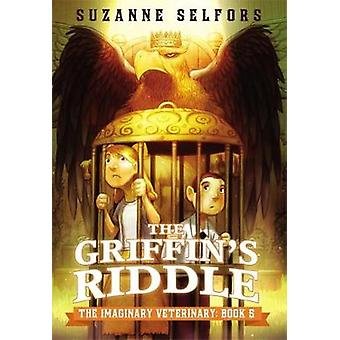 The Imaginary Veterinary The Griffins Riddle by Suzanne Selfors & Dan Santat