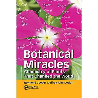 Botanical Miracles - Chemistry of Plants That Changed the World by Ray
