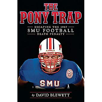 The Pony Trap - Escaping the 1987 Smu Football Death Penalty by Profes