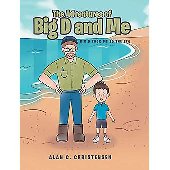 The Adventures of Big D and Me - Big D Took Me to the Sea by Alan C Ch