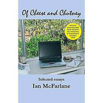 Of Cheese and Chutney - Selected Essays by Ian McFarlane - 97817402758