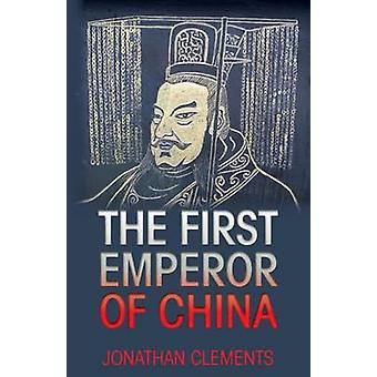 The First Emperor of China by Jonathan Clements - 9781909771116 Book