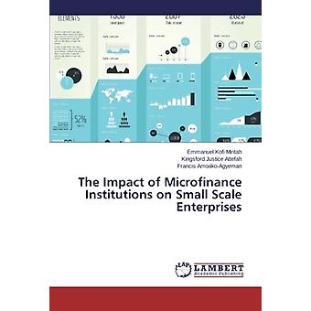 The Impact of Microfinance Institutions on Small Scale Enterprises by