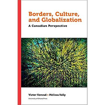 Borders Culture and Globalization by Edited by Victor Konrad & Edited by Melissa Kelly