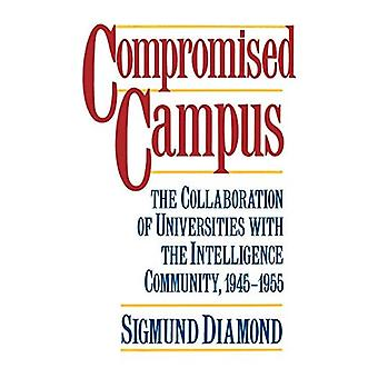 Compromised Campus: The Collaboration of Universities with the Intelligence Community, 1945-1955