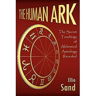 The Human Ark: The Secret Teachings of Alchemical Astrology Revealed