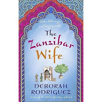 The Zanzibar Wife The new novel from the internationally bestselling author of The Little Coffee Shop of Kabul