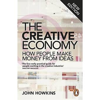 The Creative Economy - How People Make Money from Ideas by John Howkin