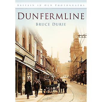 Dunfermline in Old Photographs by Bruce Durie - 9780752455730 Book