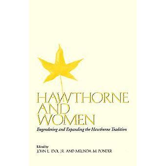 Hawthorne and Women - Engendering and Expanding the Hawthorne Traditio