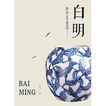 Bai - The New Language of Porcelain in China by Bai Ming - 97818514990