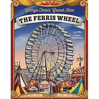 George Ferris' Grand Idea: The Ferris Wheel (Story Behind the Name)