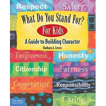 What Do You Stand For?: For Kids: A Guide to Building Character