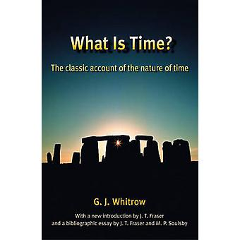 What Is Time The Classic Account of the Nature of Time by Whitrow & G. J.