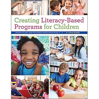 Creating Literacy-Based Programs for Children: Lesson Plans and Printable Resources for K-5