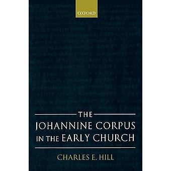 The Johannine Corpus in the Early Church by Hill & Charles E.