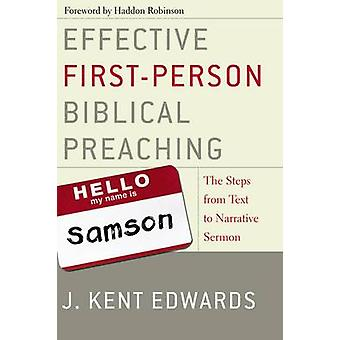 Effective FirstPerson Biblical Preaching The Steps from Text to Narrative Sermon by Edwards & J. Kent