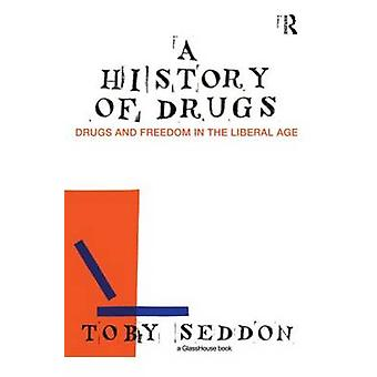 A History of Drugs Drugs and Freedom in the Liberal Age by Seddon & Toby
