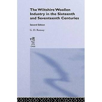 The Wiltshire Woollen Industry in the Sixteenth and Seventeenth Centuries by Ramsay & G. D.